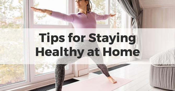 Tips for Staying Healthy at Home image